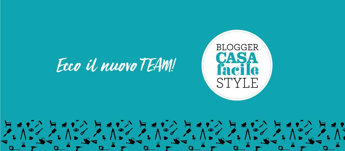 Ecco il nuovo Team di Blogger CasaFacile Style!