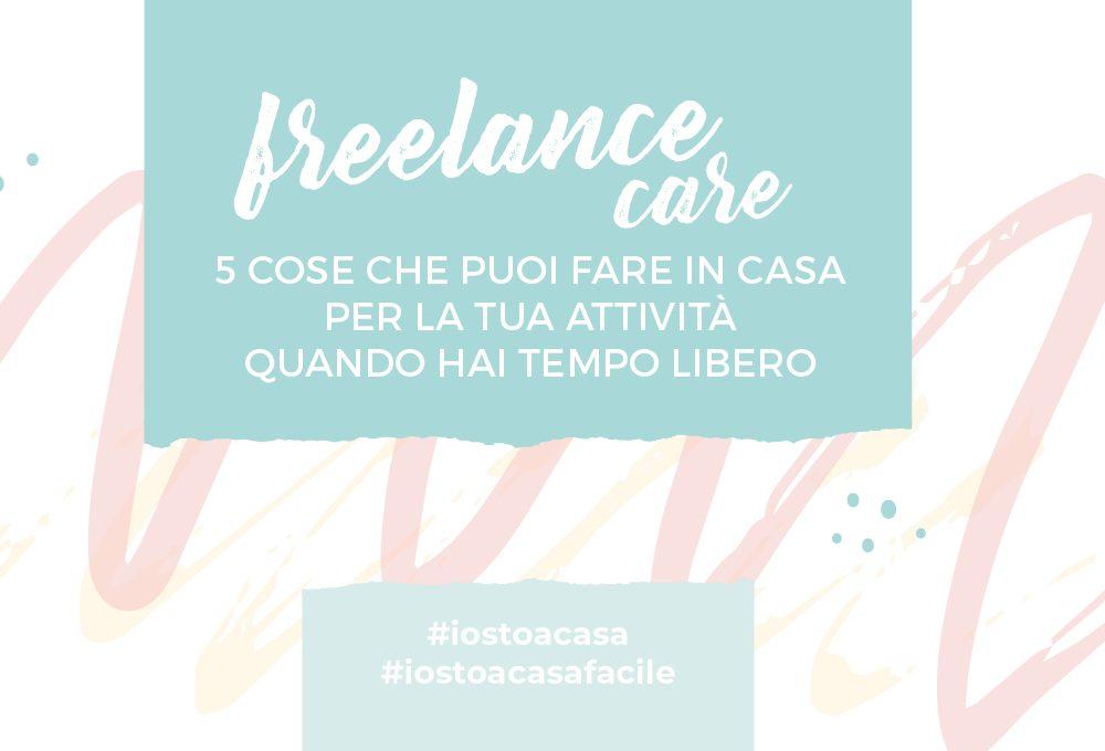 Freelance Care: 5 cose che puoi fare in casa per la tua attività freelance