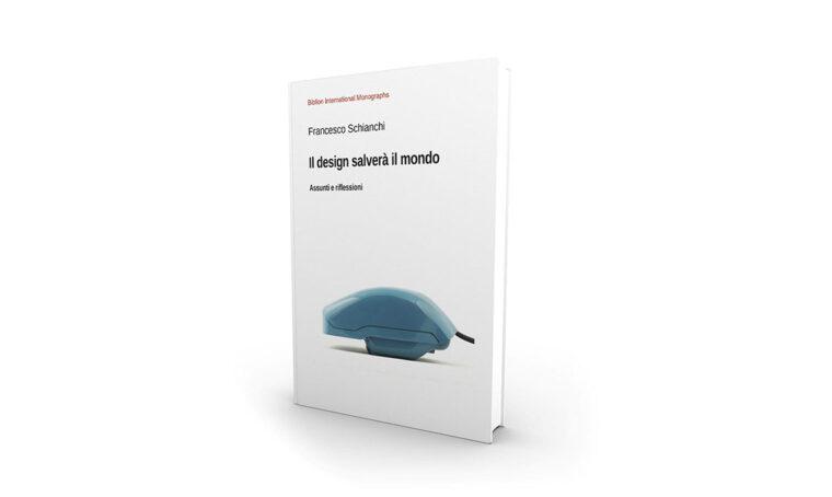 Il design salverà il mondo:  il nuovo libro di Francesco Schianchi
